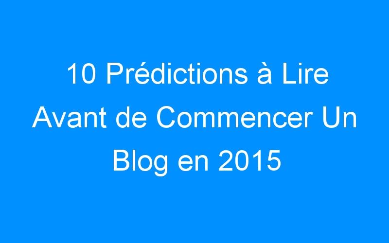 10 Prédictions à Lire Avant de Commencer Un Blog en 2015