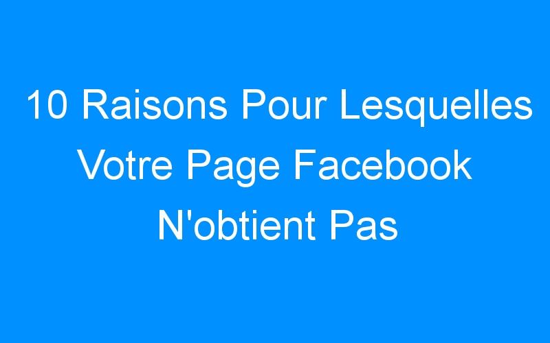 10 Raisons Pour Lesquelles Votre Page Facebook N'obtient Pas d'Engagement