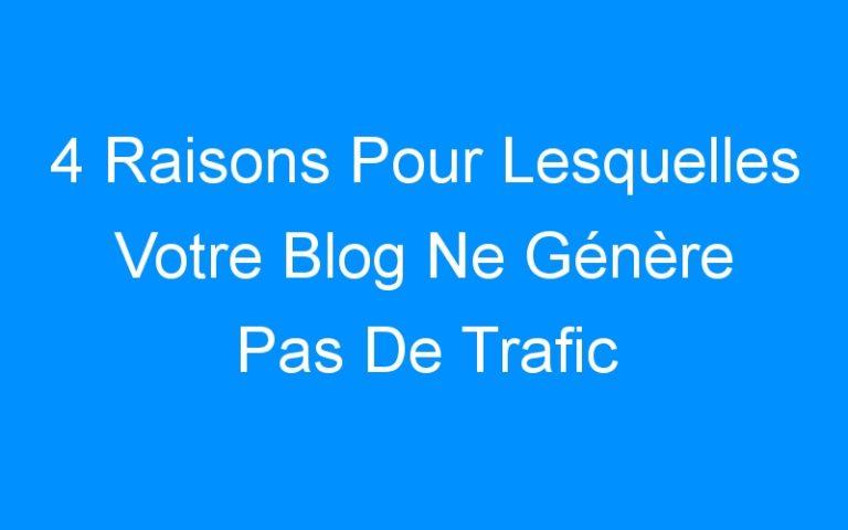 4 Raisons Pour Lesquelles Votre Blog Ne Génère Pas De Trafic