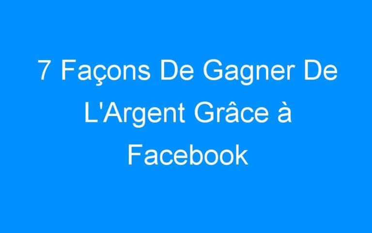 7 Façons De Gagner De L'Argent Grâce à Facebook