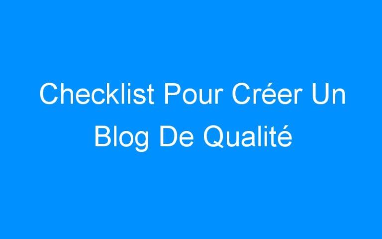Checklist Pour Créer Un Blog De Qualité